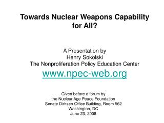 Towards Nuclear Weapons Capability for All? A Presentation by Henry Sokolski  The Nonproliferation Policy Education Cen