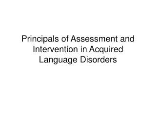Principals of Assessment and Intervention in Acquired Language Disorders