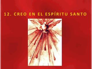 12. CREO EN EL ESP RITU SANTO