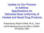 Update on Our Process to Address  Specifications for  Delivered Dose Uniformity of  Inhaled and Nasal Drug Products