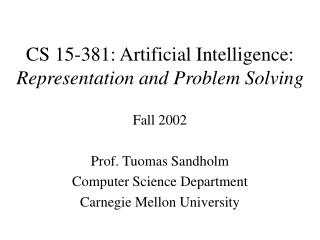 CS 15-381: Artificial Intelligence: Representation and Problem Solving