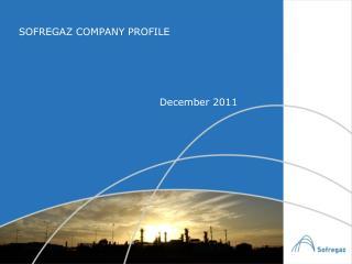 SOFREGAZ COMPANY PROFILE          December 2011