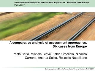 A comparative analysis of assessment approaches.  Six cases from Europe  Paolo Beria, Michele Giove, Fabio Croccolo, Nic