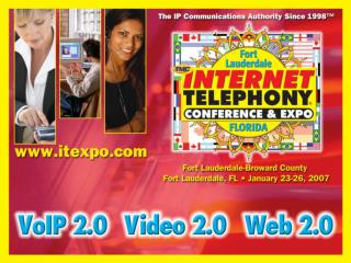 Ft Lauderdale January  23 -26  2007 The Leading IP Communications Event Since 1999