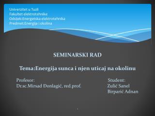 Univerzitet u Tuzli Fakultet elektrotehnike Odsijek:Energetska elektrotehnika Predmet:Energija i okolina