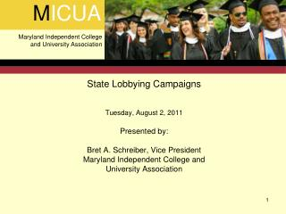 State Lobbying Campaigns   Tuesday, August 2, 2011  Presented by:  Bret A. Schreiber, Vice President Maryland Independen