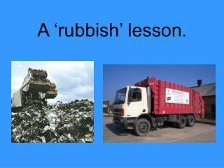 A  rubbish  lesson.