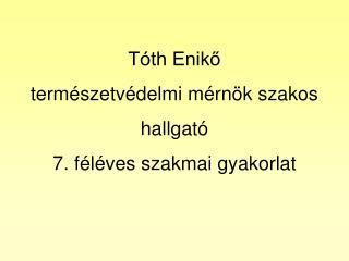 T th Eniko term szetv delmi m rn k szakos hallgat  7. f l ves szakmai gyakorlat