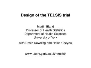 Design of the TELSIS trial  Martin Bland Professor of Health Statistics Department of Health Sciences University of York