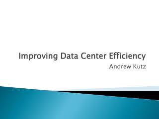 Improving Data Center Efficiency