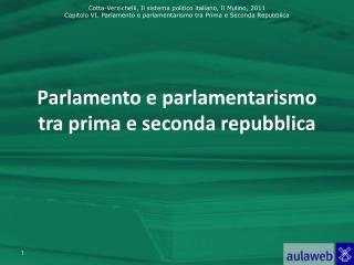 Parlamento e parlamentarismo  tra prima e seconda repubblica