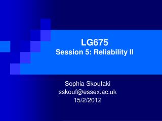 LG675 Session 5: Reliability II