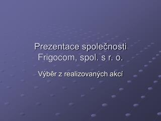 Prezentace spolecnosti Frigocom, spol. s r. o.