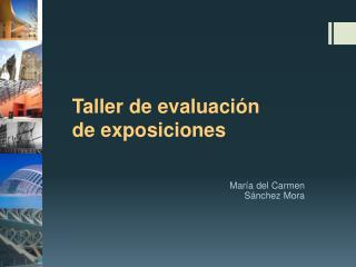 Taller de evaluaci n de exposiciones