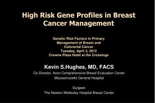 High Risk Gene Profiles in Breast Cancer Management   Genetic Risk Factors in Primary  Management of Breast and  Colorec