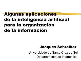 Algunas aplicaciones de la inteligencia artificial para la organizaci n de la informaci n         Jacques Schreiber    U