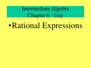 Intermediate Algebra  Chapter 6 - Gay