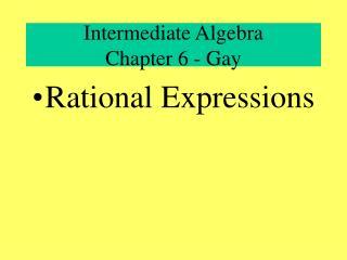 Intermediate Algebra  Chapter 6 - Gay