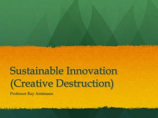Sustainable Innovation Creative Destruction