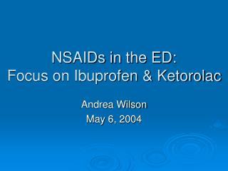 NSAIDs in the ED: Focus on Ibuprofen  Ketorolac