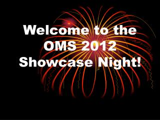 Welcome to the OMS 2012 Showcase Night