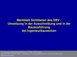 VSVI Seminar Tagesthema Br ckenbau, 29. M rz 2007, Linstow Merkblatt Sichtbeton des DBV   Umsetzung in der Ausschreibung