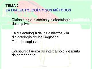 TEMA 2 LA DIALECTOLOG A Y SUS M TODOS    Dialectolog a hist rica y dialectolog a descriptiva   La dialectolog a de los d