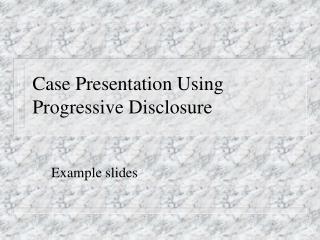 Case Presentation Using Progressive Disclosure