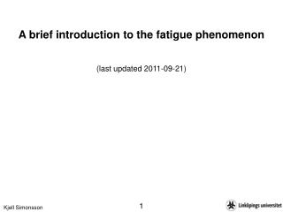 A brief introduction to the fatigue phenomenon   last updated 2011-09-21
