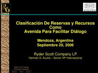 Clasificaci n De Reservas y Recursos  Como  Avenida Para Facilitar Di logo  Mendoza, Argentina Septiembre 20, 2006  Ryde