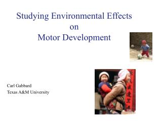 Studying Environmental Effects  on Motor Development