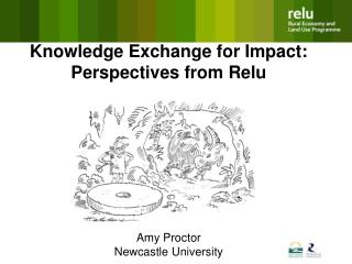 Knowledge Exchange for Impact: Perspectives from Relu        Amy Proctor Newcastle University
