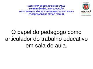 O papel do pedagogo como articulador do trabalho educativo em sala de aula.