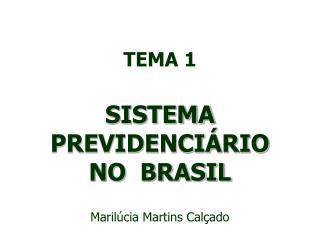 TEMA 1  SISTEMA PREVIDENCI RIO   NO  BRASIL  Maril cia Martins Cal ado