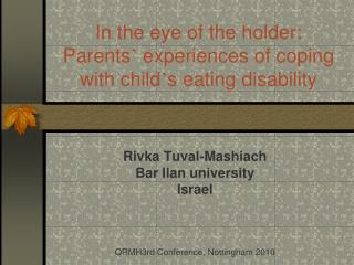In the eye of the holder: Parents  experiences of coping with child s eating disability