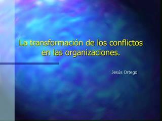 La transformaci n de los conflictos en las organizaciones.
