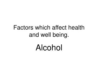 Factors which affect health and well being.