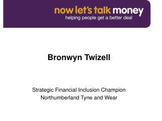 Bronwyn Twizell   Strategic Financial Inclusion Champion  Northumberland Tyne and Wear