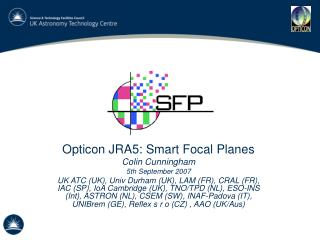 Opticon JRA5: Smart Focal Planes Colin Cunningham 5th September 2007 UK ATC UK, Univ Durham UK, LAM FR, CRAL FR, IAC SP,