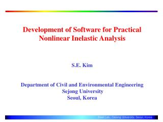 Development of Software for Practical Nonlinear Inelastic Analysis   S.E. Kim   Department of Civil and Environmental En