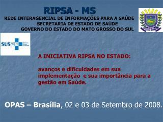 RIPSA - MS  REDE INTERAGENCIAL DE INFORMA  ES PARA A SA DE  SECRETARIA DE ESTADO DE SA DE  GOVERNO DO ESTADO DO MATO GRO