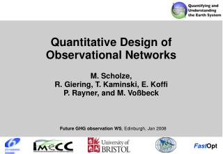 Quantitative Design of Observational Networks  M. Scholze, R. Giering, T. Kaminski, E. Koffi  P. Rayner, and M. Vo beck