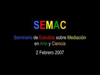SEMAC Seminario de Estudios sobre Mediaci n en Arte y Ciencia 2 Febrero 2007
