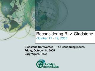 Reconsidering R. v. Gladstone October 12 - 14, 2005