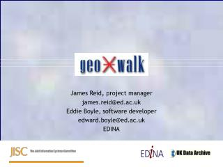 James Reid, project manager james.reided.ac.uk Eddie Boyle, software developer edward.boyleed.ac.uk EDINA