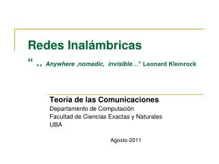 Redes Inal mbricas   .. Anywhere ,nomadic,  invisible   Leonard Kleinrock