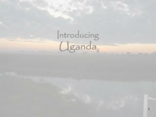 Introducing Uganda Power Point