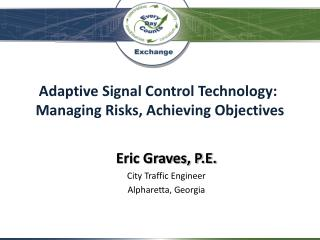 Adaptive Signal Control Technology:   Managing Risks, Achieving Objectives
