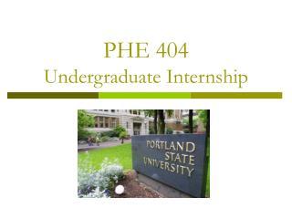 PHE 404  Undergraduate Internship