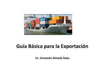 Gu a B sica para la Exportaci n   Lic. Armando Almada Salas